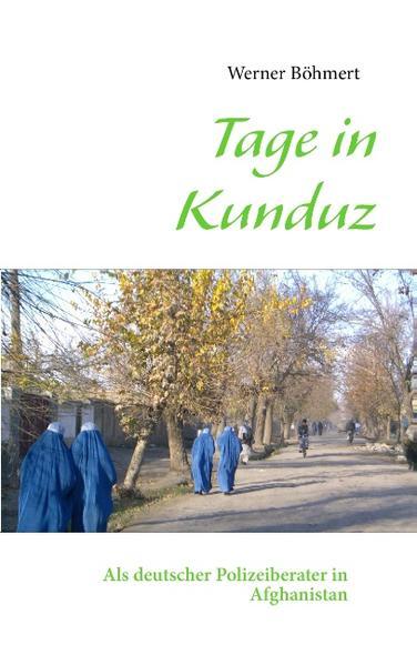 Tage in Kunduz als Buch von Werner Böhmert