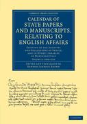 Calendar of State Papers and Manuscripts, Relating to English Affairs: Existing in the Archives and Collections of Venice, and in Other Libraries of N