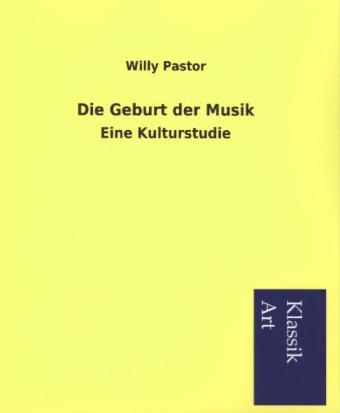 Die Geburt der Musik als Buch von Willy Pastor