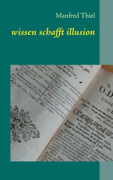wissen schafft illusion als Buch von Manfred Thiel