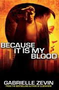 Because it is My Blood (Gabrielle Zevin Birthright Trilogy)