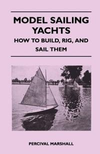 Model Sailing Yachts - How to Build, Rig, and S...