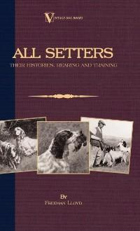 All Setters: Their Histories, Rearing & Trainin...