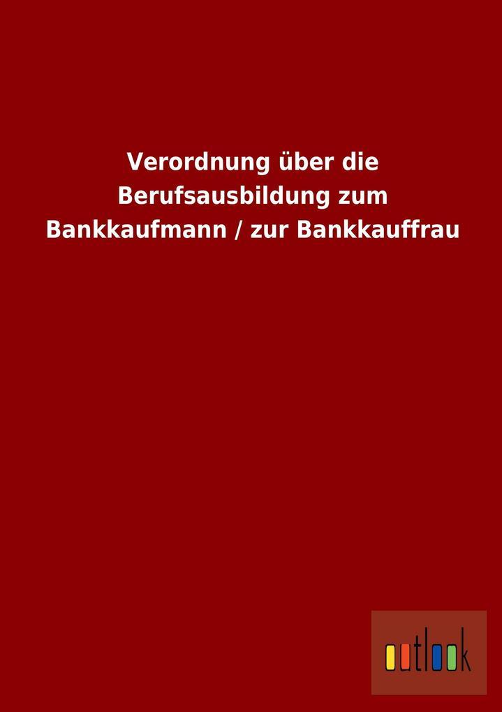 Verordnung über die Berufsausbildung zum Bankka...