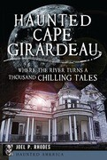 Haunted Cape Girardeau:: Where the River Turns a Thousand Chilling Tales