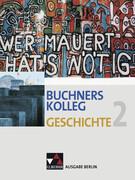 Buchners Kolleg Geschichte Ausgabe Berlin 2. Von der Zeit zwischen den Weltkriegen bis zur deutschen Wiedervereinigung