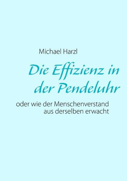 Die Effizienz in der Pendeluhr als Buch von Mic...