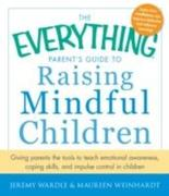 The Everything Parent's Guide to Raising Mindful Children: Giving Parents the Tools to Teach Emotional Awareness, Coping Skills, and Impulse Control i