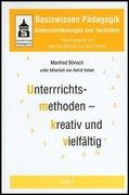Basiswissen Pädagogik 1. Unterrichtskonzepte und -techniken. Unterrichtsmethoden - kreativ und vielfältig