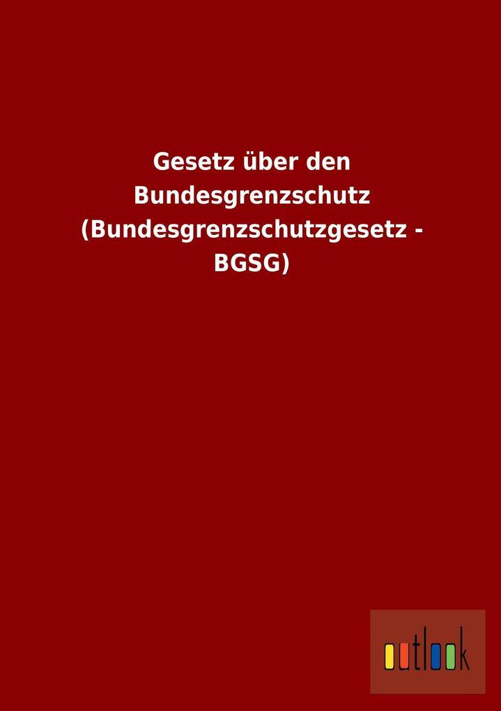 Gesetz über den Bundesgrenzschutz (Bundesgrenzs...