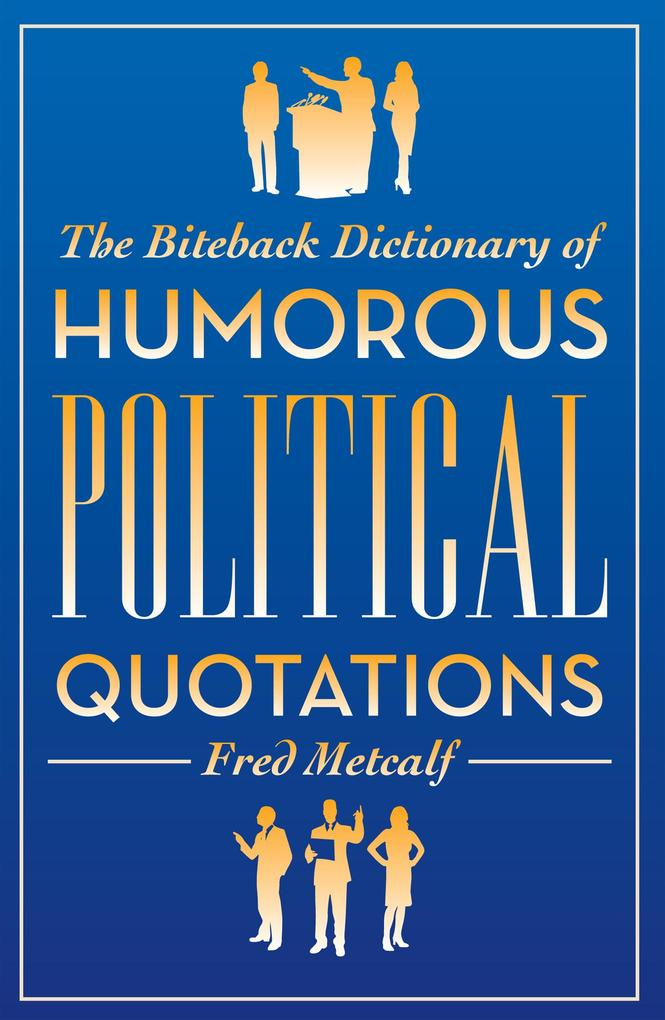 The Biteback Dictionary of Humorous Political Q...