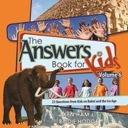 The Answers Book for Kids, Volume 6: 22 Questions from Kids on Babel and the Ice Age