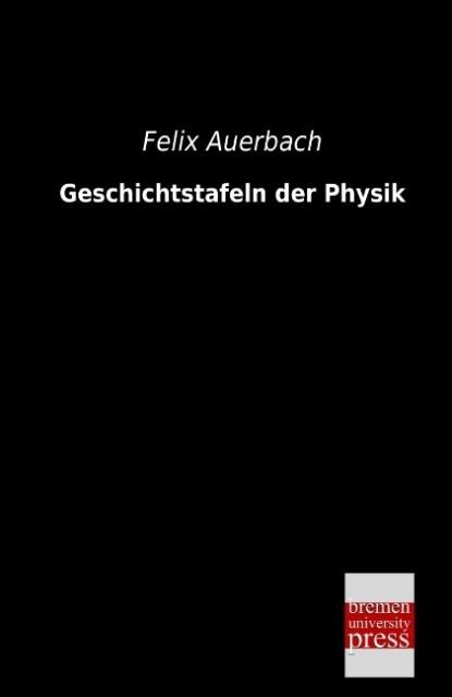 Geschichtstafeln der Physik als Buch von Felix ...