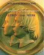 Robert Schumann. Leben und Werk