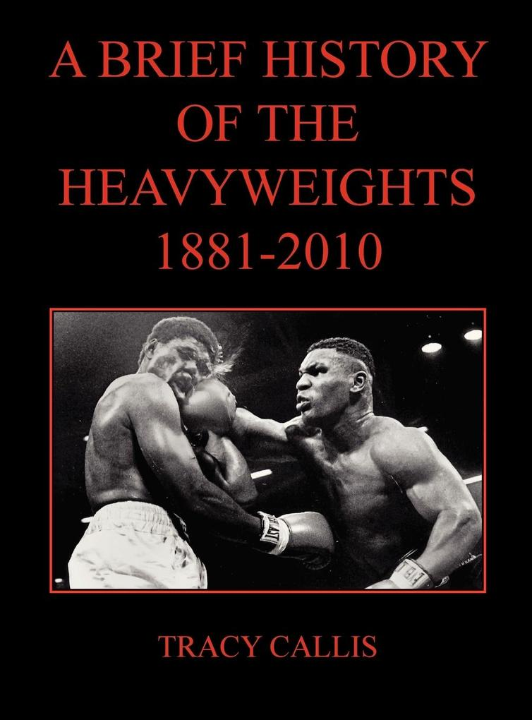 A Brief History of the Heavyweights 1881-2010 a...