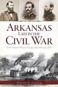 Arkansas Late in the Civil War: The 8th Missouri Volunteer Cavalrypril 1864-July 1865