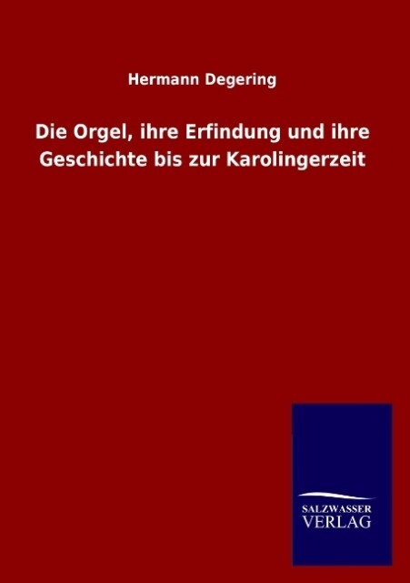 Die Orgel, ihre Erfindung und ihre Geschichte b...