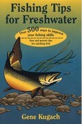 Fishing Tips for Freshwater: Over 500 Ways to Improve Your Fishing Skills