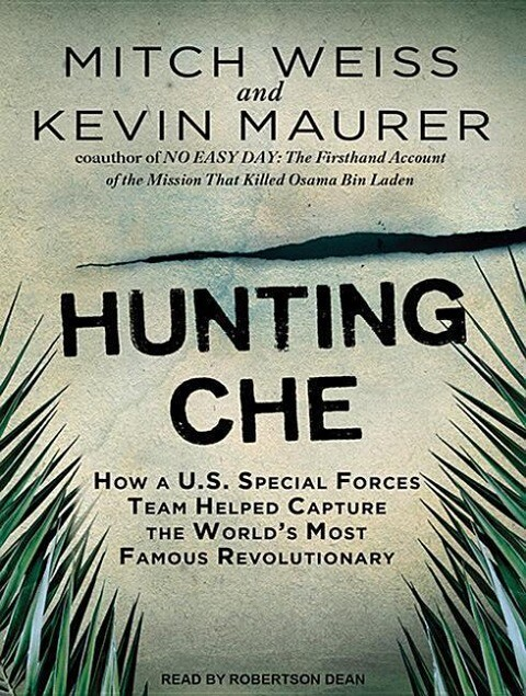 Hunting Che: How a U.S. Special Forces Team Helped Capture the World's Most Famous Revolutionary als Hörbuch