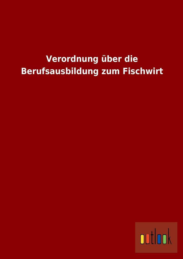 Verordnung über die Berufsausbildung zum Fischw...