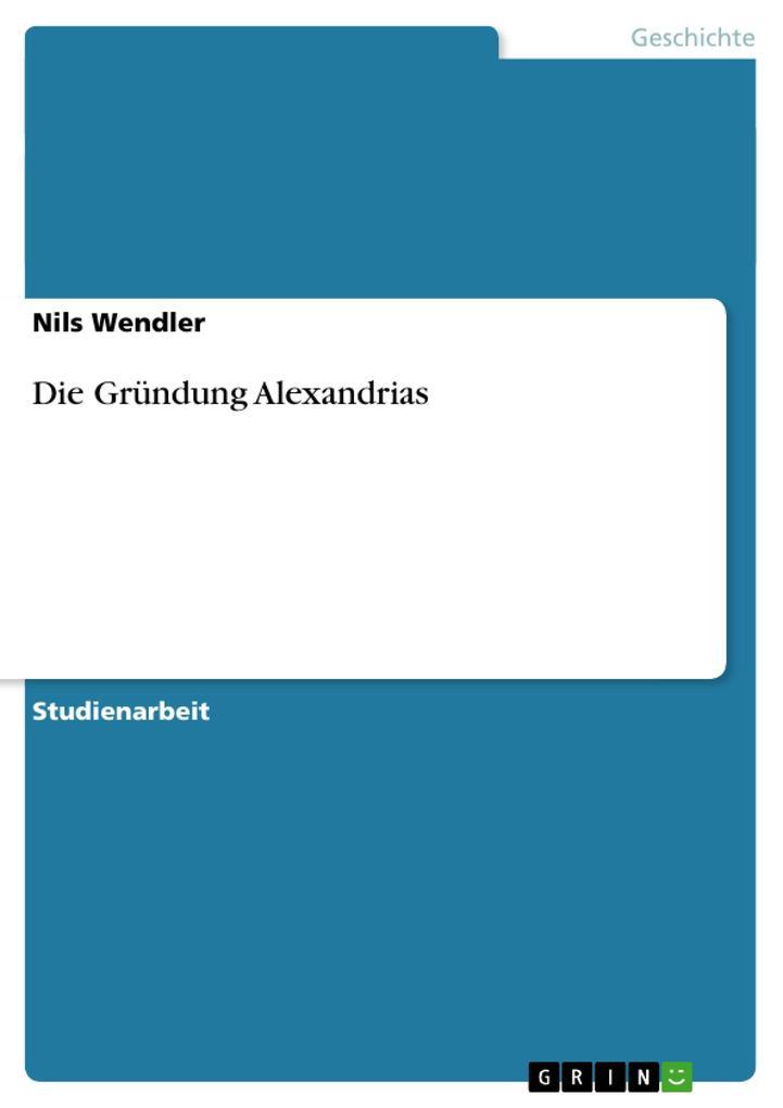 Die Gründung Alexandrias als Buch von Nils Wendler