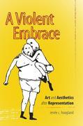 A Violent Embrace: Art and Aesthetics After Representation