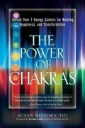 The Power of Chakras: Unlock Your 7 Energy Centers for Healing, Happiness, and Transformation