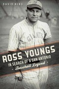 Ross Youngs: In Search of a San Antonio Baseball Legend