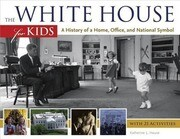 The White House for Kids: A History of a Home, Office, and National Symbol