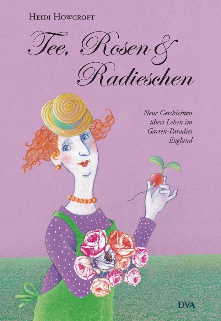Tee, Rosen & Radieschen als Buch von Heidi Howc...