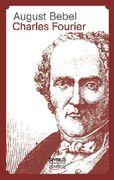 Charles Fourier - Sein Leben und seine Theorien