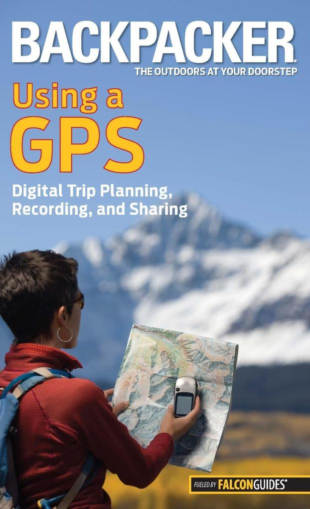 Backpacker Magazine´s Using a GPS als eBook Dow...