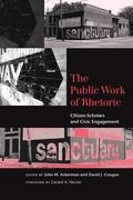 The Public Work of Rhetoric: Citizen-Scholars and Civil Engagement