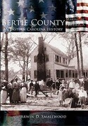 Bertie County:: An Eastern Carolina History