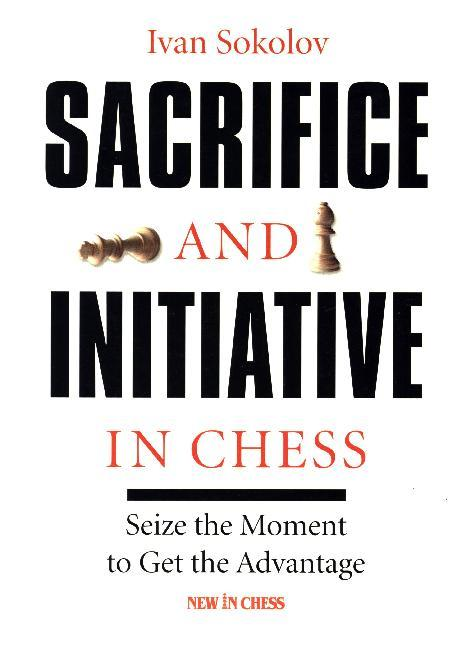 Sacrifice and Initiative in Chess: Seize the Mo...