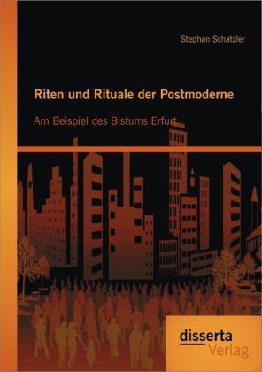 Riten und Rituale der Postmoderne: Am Beispiel ...