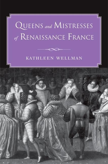 Queens and Mistresses of Renaissance France als...