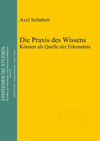 Die Praxis des Wissens als Buch von Axel Schubert