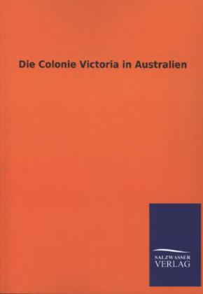 Die Colonie Victoria in Australien als Buch von