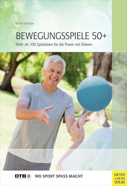 Bewegungsspiele 50+ als Buch von Bärbel Schöttler