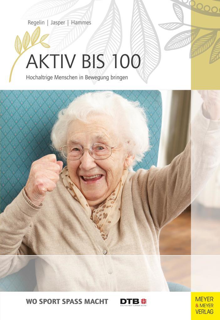 Aktiv bis 100 als Buch von Petra Regelin, Betti...