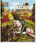 Mittelalter. Die Welt der Kaiser, Edelleute und Bauern