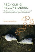 Recycling Reconsidered: The Present Failure and Future Promise of Environmental Action in the United States