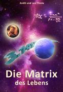 Die Matrix des Lebens - Das Leben gibt seine Geheimnisse preis