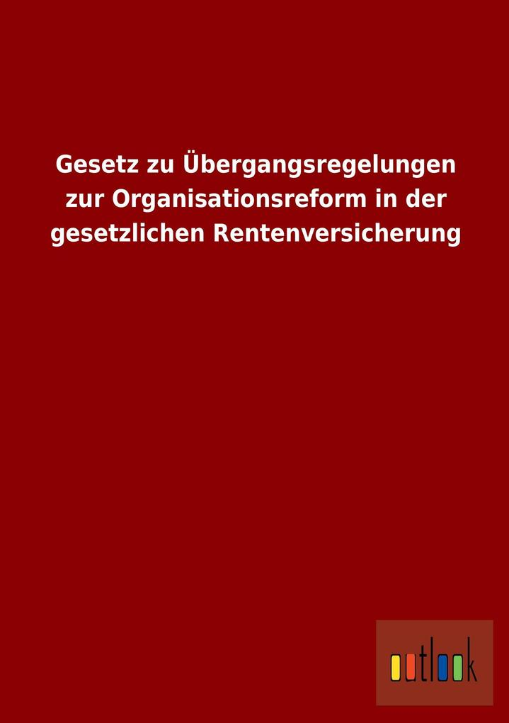 Gesetz zu Übergangsregelungen zur Organisations...