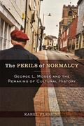 The Perils of Normalcy: George L. Mosse and the Remaking of Cultural History