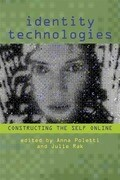 Identity Technologies: Constructing the Self Online