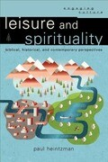 Leisure and Spirituality: Biblical, Historical, and Contemporary Perspectives