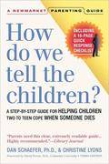 How Do We Tell the Children?: A Step-By-Step Guide for Helping Children Two to Teen Cope When Someone Dies