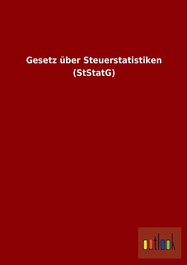 Gesetz über Steuerstatistiken (StStatG) als Buc...